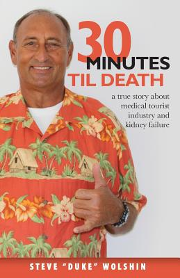 30 Minutes Til Death A True Story About Medical Tourist Industry And Kidney Failure