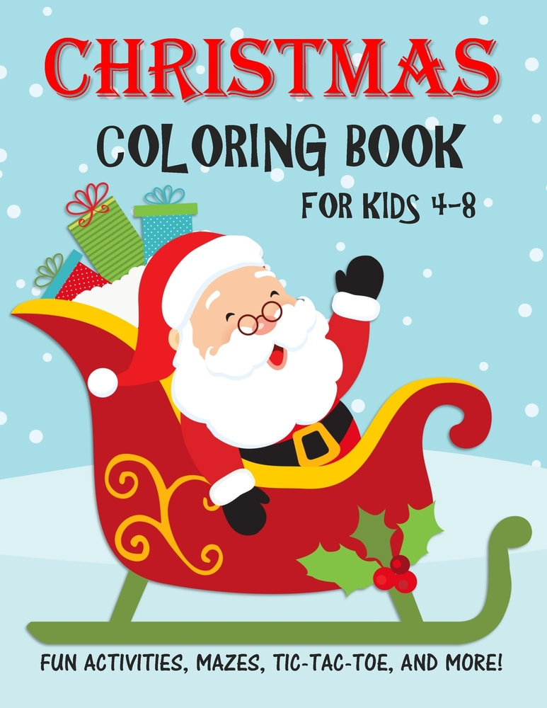 - Christmas Coloring Book For Kids: Fun Activity And Coloring Pages For 4-8  Year Old Boys And Girls