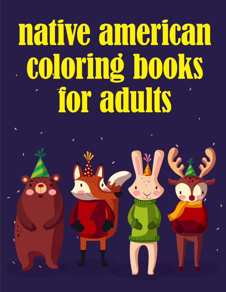 Native American Coloring Books For Adults: Life Of The Wild, A Whimsical  Adult Coloring Book: Stress Relieving Animal Designs