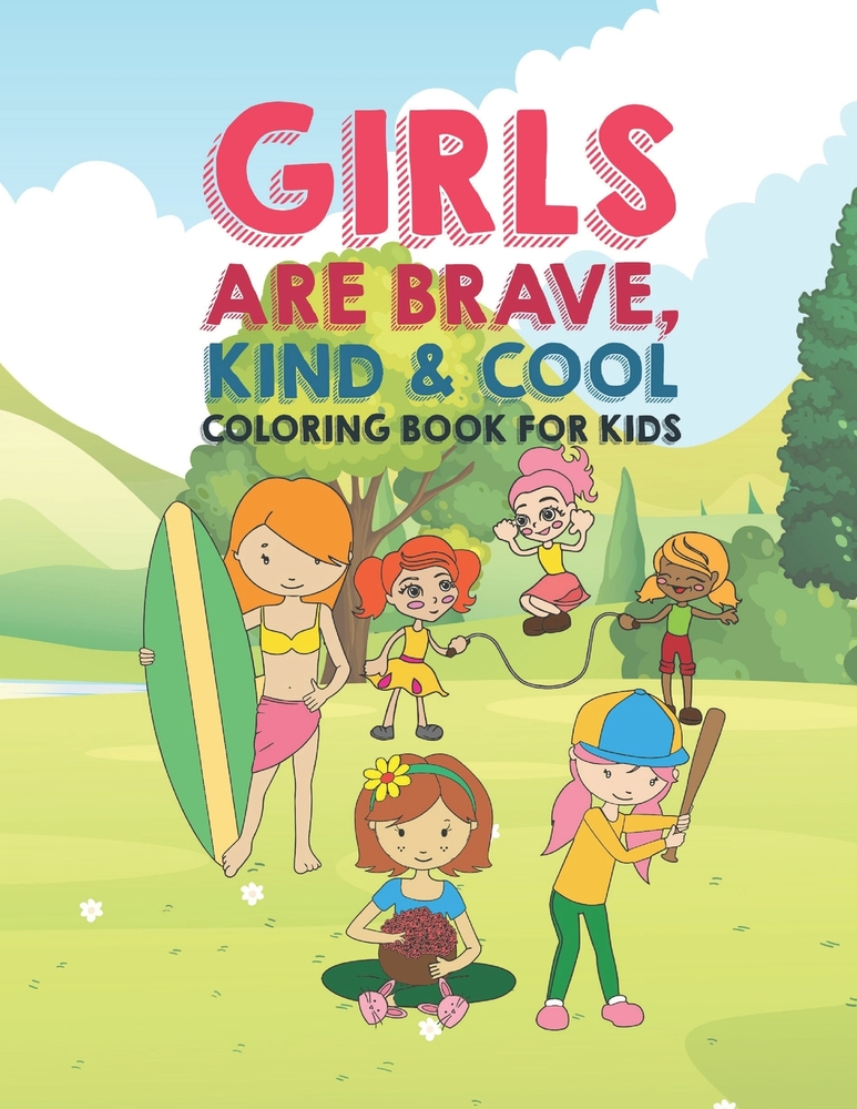 - Girls Are Brave Kind & Cool Coloring Book For Kids: 25 Fun Large Coloring  Pages Showing Boys As Super Cool Kind & Brave In Very Inspiring And Positive