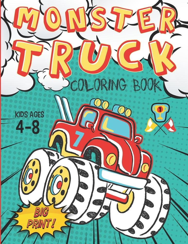- Monster Truck Coloring Book Kids Ages 4-8 Big Print !: 60 Unique Drawing Of  Monster Truck, Cars, Trucks, Мuscle Cars, SUVs, Supercars And More P