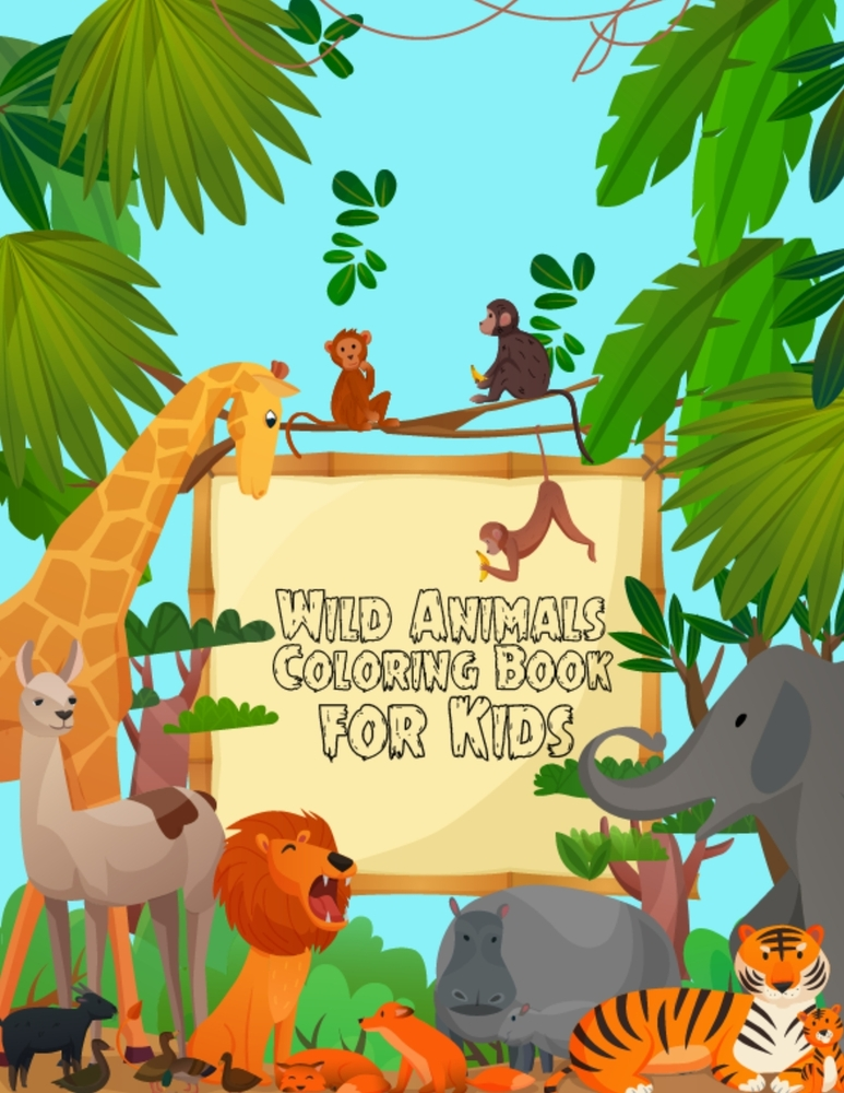 Wild Animals Coloring Book For Kids: Preschool And Elementary Children  Coloring Book Of Animals With Lion, Tiger, Zebra, Gorilla, Giraffe - Stress  Rel