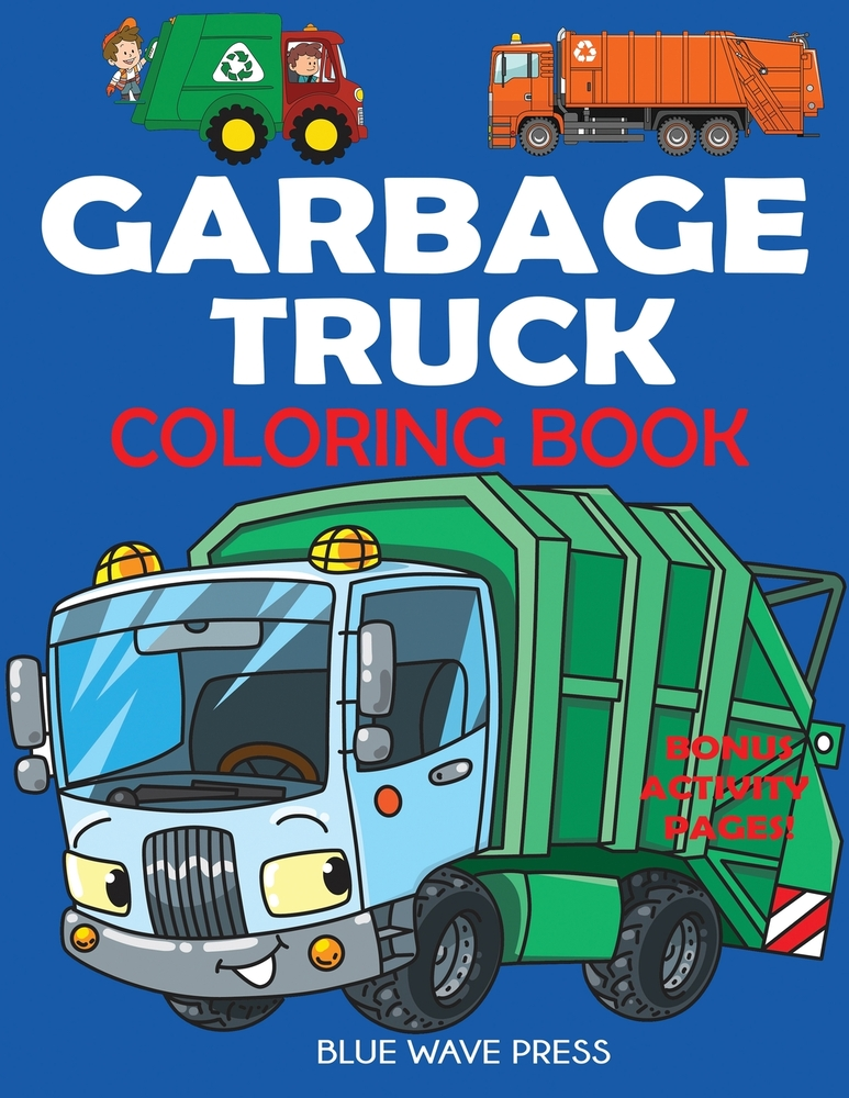 - Garbage Truck Coloring Book: For Kids Who Love Trucks!