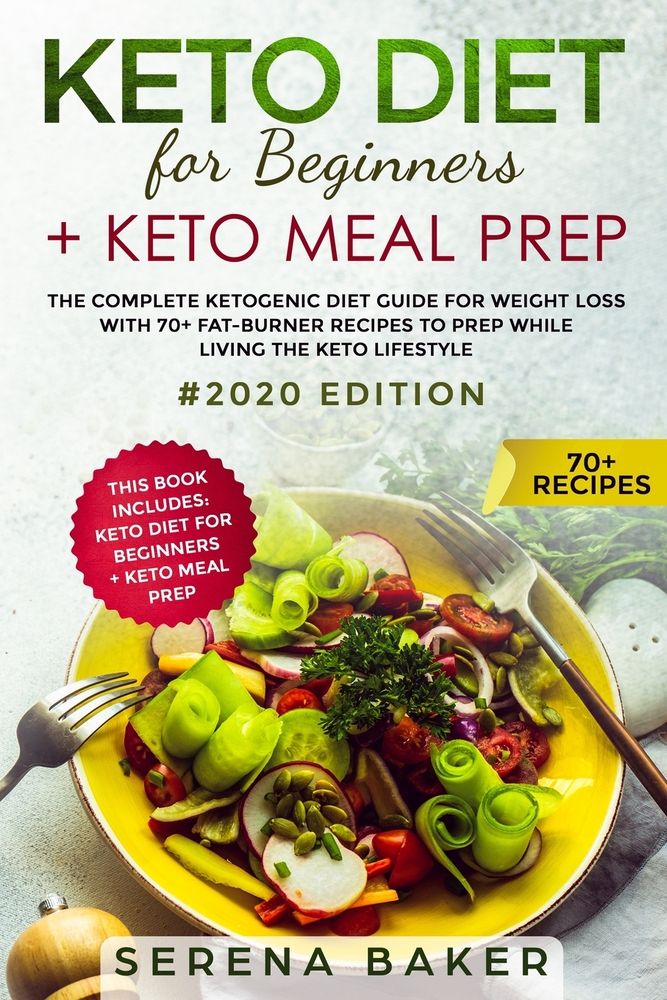 Keto Diet For Beginners Keto Meal Prep The Complete Ketogenic Diet Guide For Weight Loss With 70 Fat Burner Recipes To Prep While Living The Keto