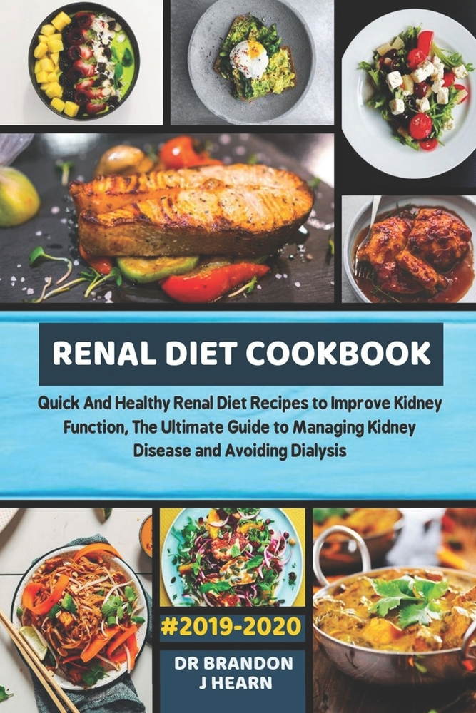 Renal Diet Cookbook #10-10: Quick And Healthy Renal Diet Recipes to  Improve Kidney Function, The Ultimate Guide to Managing Kidney Disease and  Avo