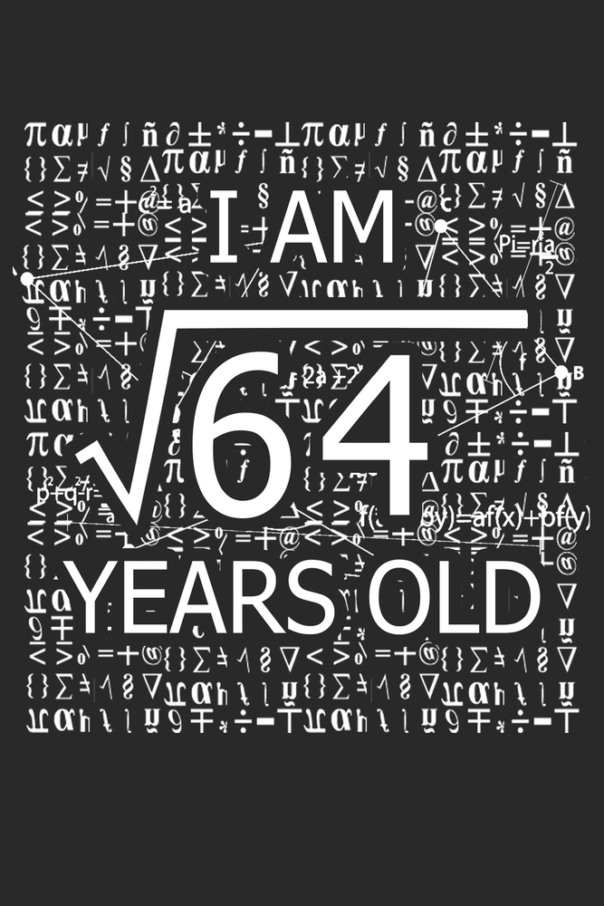 I Am 64 Years Old I Am Square Root Of 64 8 Years Old Math Line Notebook