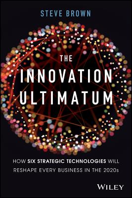 The Innovation Ultimatum: How Six Strategic Technologies Will Reshape Every Business in the 2020s