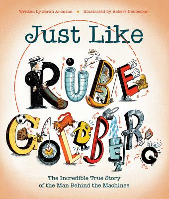 """Cover of """"Just Like Rube Goldberg"""" by Sarah Aronson"""