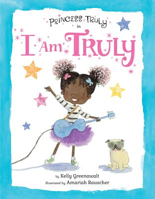 Cover for the book Princess Truly in I Am Truly by Kelly Greenawalt