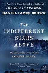 The Indifferent Stars Above The Harrowing Saga Of The Donner Party