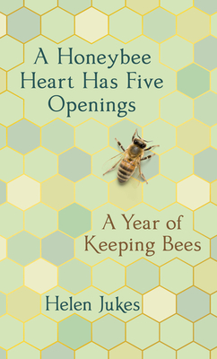 A Honeybee Heart Has Five Openings A Year Of Keeping Bees
