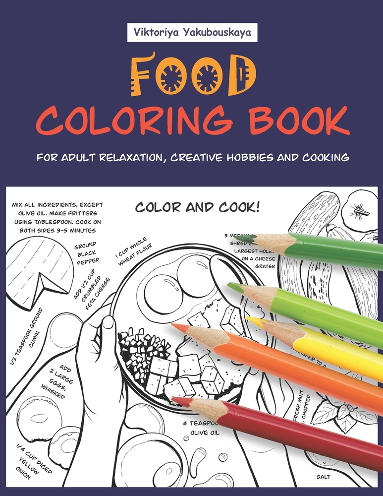 - Food Coloring Book For Adult Relaxation, Creative Hobbies And Cooking: 40  Easy Recipes For Stress Relieving And Pleasure - Pizza, Cakes, Hummus, Chili
