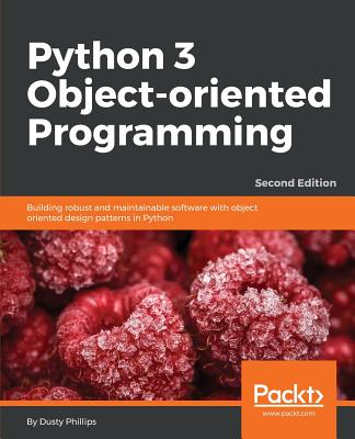 Python 3 Object Oriented Programming Third Edition Build Robust And Maintainable Software With Object Oriented Design Patterns In Python 3 8